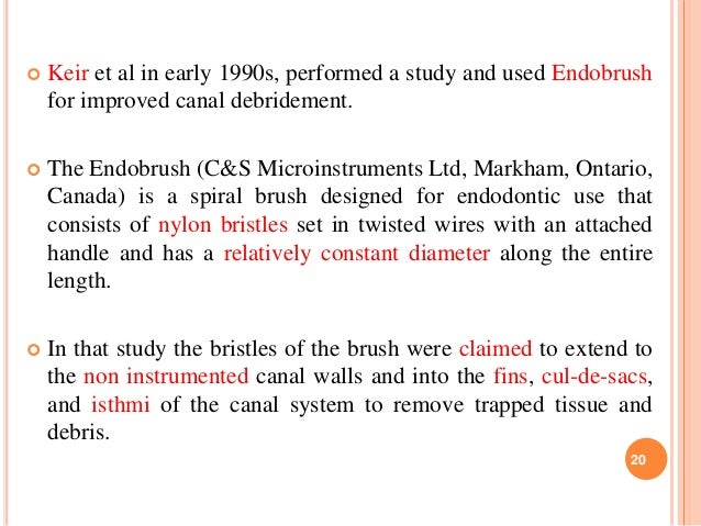  Keir et al in early 1990s, performed a study and used Endobrush for improved canal debridement.  The Endobrush (C&S Mic...