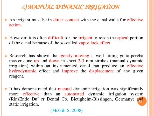C) MANUAL DYNAMIC IRRIGATION  An irrigant must be in direct contact with the canal walls for effective action.  However,...