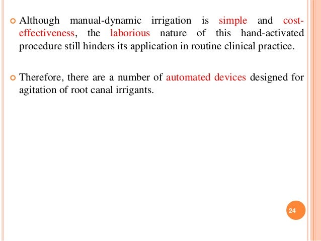  Although manual-dynamic irrigation is simple and cost- effectiveness, the laborious nature of this hand-activated proced...