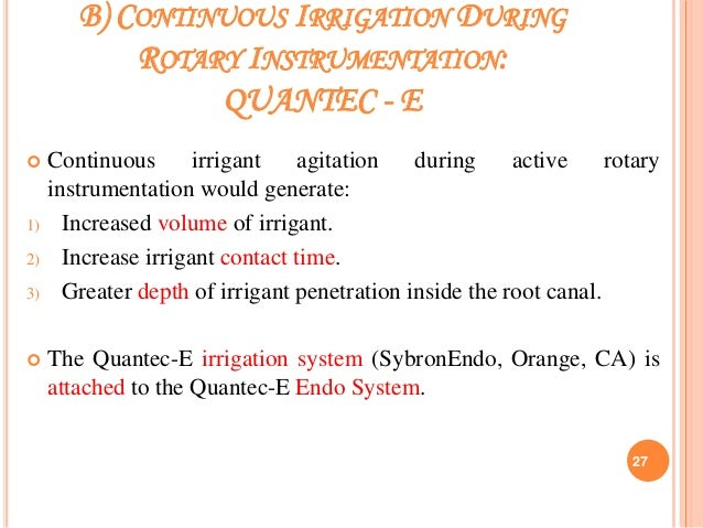 B) CONTINUOUS IRRIGATION DURING ROTARY INSTRUMENTATION: QUANTEC - E  Continuous irrigant agitation during active rotary i...
