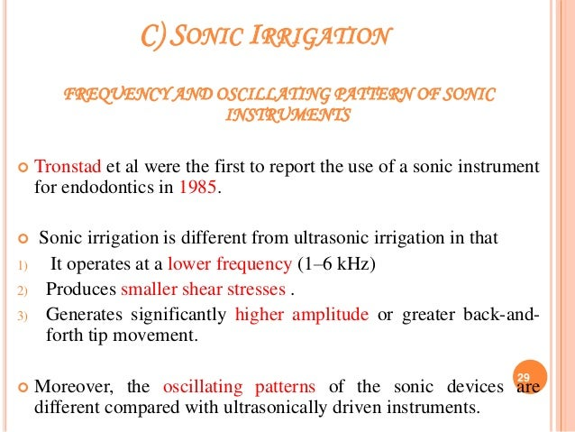 C) SONIC IRRIGATION FREQUENCY AND OSCILLATING PATTERN OF SONIC INSTRUMENTS  Tronstad et al were the first to report the u...