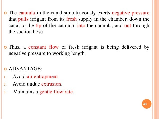  The cannula in the canal simultaneously exerts negative pressure that pulls irrigant from its fresh supply in the chambe...