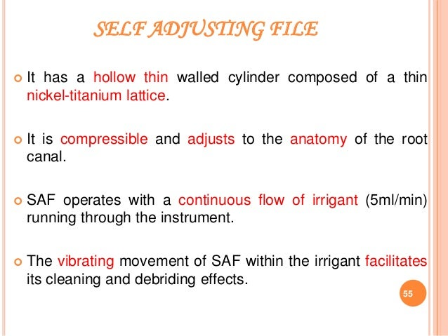 SELF ADJUSTING FILE  It has a hollow thin walled cylinder composed of a thin nickel-titanium lattice.  It is compressibl...
