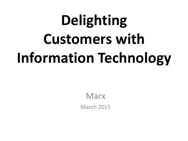 Delighting Customers with Information Technology Marx March 2015