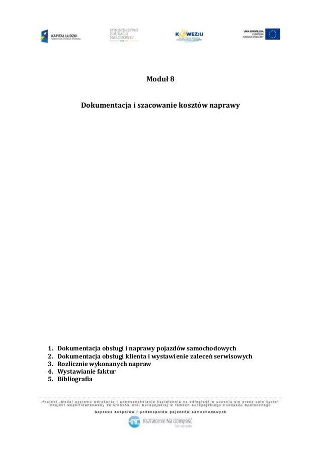 Moduł 8 Dokumentacja i szacowanie kosztów naprawy 1. Dokumentacja obsługi i naprawy pojazdów samochodowych 2. Dokumentacja...