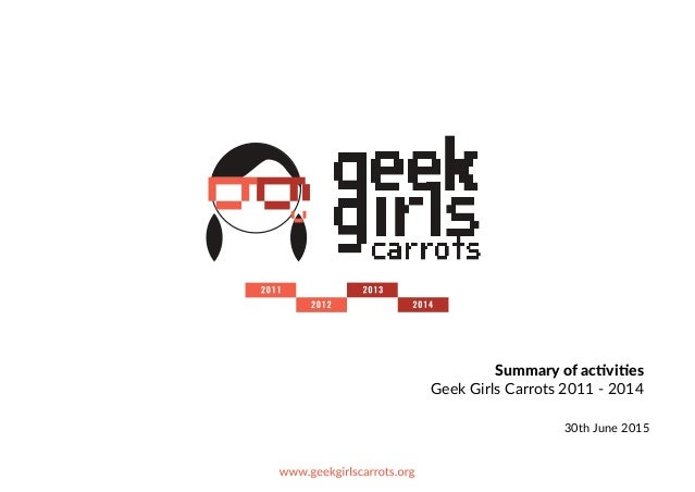 Summary  of  ac+vi+es     Geek  Girls  Carrots  2011  -­‐  2014 30th  June  2015