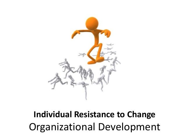 overcoming resistance to change in organizations Organizational change is the movement of an organization away from its present state and toward some desired future state to increase its effectiveness the education.