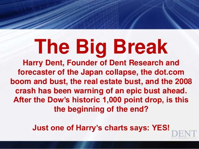 The Big Break Harry Dent, Founder of Dent Research and forecaster of the Japan collapse, the dot.com boom and bust, the re...