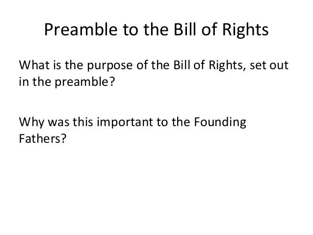 purpose of the bill of rights essay A patriot act for everyone march fathers had long established the principles that would guide the country by implementing the constitution along with a bill of rights in order to one where the government acknowledges individual rights and whose purpose is to guard those rights for.