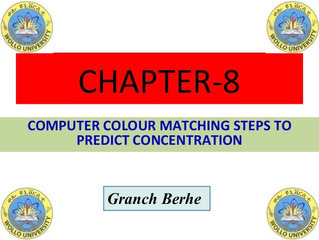 COMPUTER COLOUR MATCHING STEPS TO PREDICT CONCENTRATION CHAPTER-8 Granch Berhe