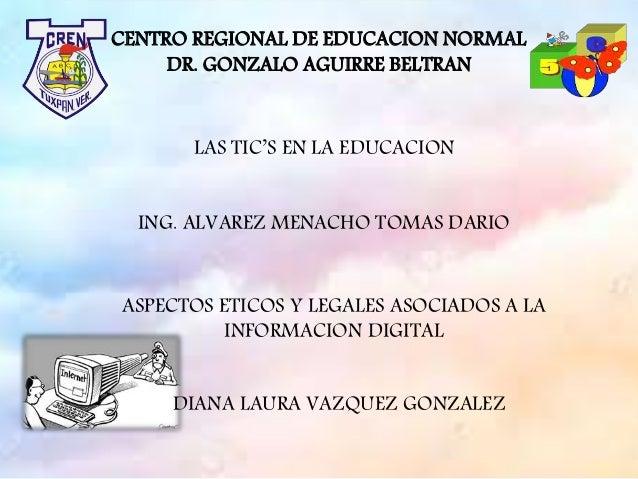 CENTRO REGIONAL DE EDUCACION NORMAL DR. GONZALO AGUIRRE BELTRAN LAS TIC'S EN LA EDUCACION ASPECTOS ETICOS Y LEGALES ASOCIA...