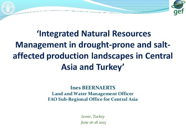 Izmir, Turkey June 16-18 2015 Ines BEERNAERTS Land and Water Management Officer FAO Sub-Regional Office for Central Asia
