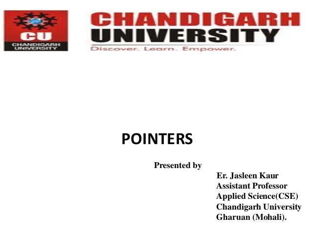 POINTERS Presented by Er. Jasleen Kaur Assistant Professor Applied Science(CSE) Chandigarh University Gharuan (Mohali).