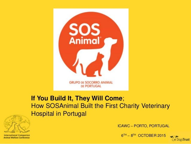 If You Build It, They Will Come; How SOSAnimal Built the First Charity Veterinary Hospital in Portugal ICAWC – PORTO, PORT...