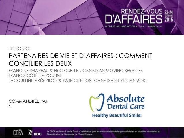 PARTENAIRES DE VIE ET D'AFFAIRES : COMMENT CONCILIER LES DEUX COMMANDITÉE PAR : SESSION C1 FRANCINE DRAPEAU & ERIC OUELLET...