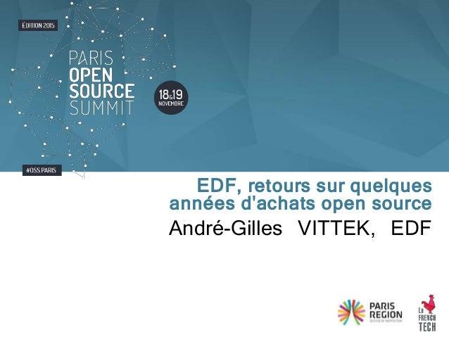 André-Gilles VITTEK, EDF EDF, retours sur quelques années d'achats open source