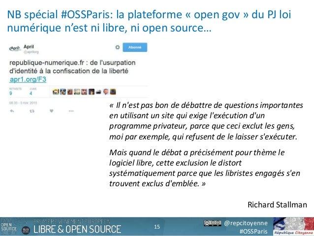 @repcitoyenne #OSSParis NB spécial #OSSParis: la plateforme « open gov » du PJ loi numérique n'est ni libre, ni open sourc...