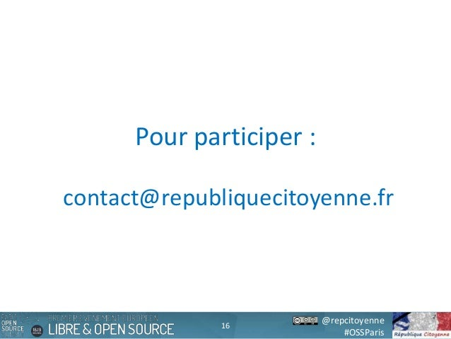 @repcitoyenne #OSSParis Pour participer : contact@republiquecitoyenne.fr 16