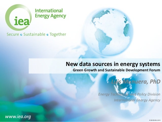 © OECD/IEA 2015© OECD/IEA 2015 New data sources in energy systems Green Growth and Sustainable Development Forum Luis Munu...