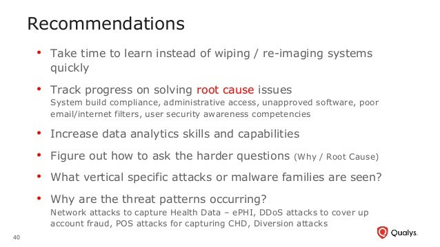Recommendations 40 • Take time to learn instead of wiping / re-imaging systems quickly • Track progress on solving root ca...