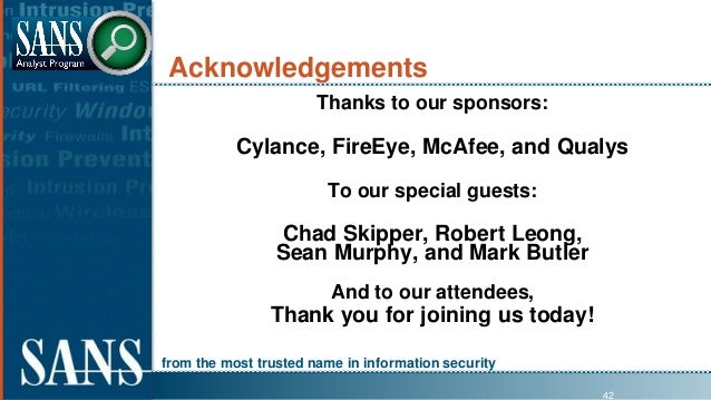 from the most trusted name in information security Acknowledgements Thanks to our sponsors: Cylance, FireEye, McAfee, and ...