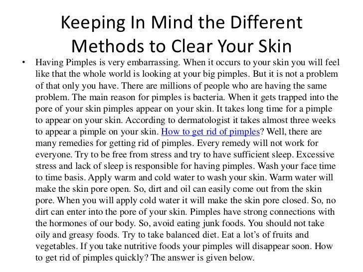 Keeping In Mind the Different Methods to Clear Your Skin<br />Having Pimples is very embarrassing. When it occurs to your ...
