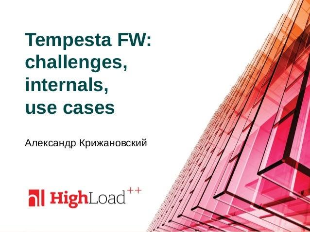 Tempesta FW: challenges, internals, use cases Александр Крижановский