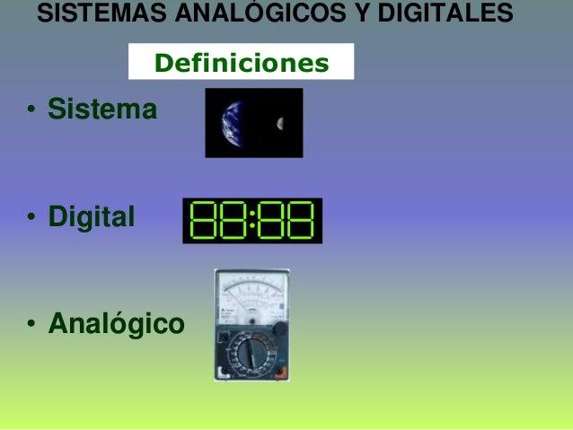 Definiciones • Sistema • Digital • Analógico SISTEMAS ANALÓGICOS Y DIGITALES