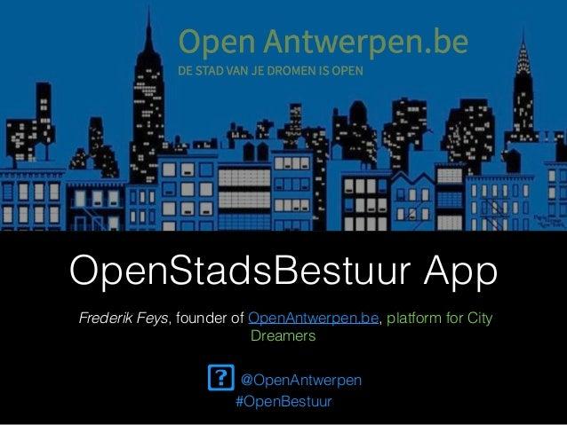 OpenStadsBestuur App Frederik Feys, founder of OpenAntwerpen.be, platform for City Dreamers @OpenAntwerpen #OpenBestuur