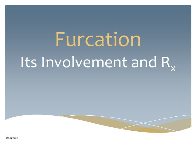 Furcation Its Involvement and Rx Dr Jignesh