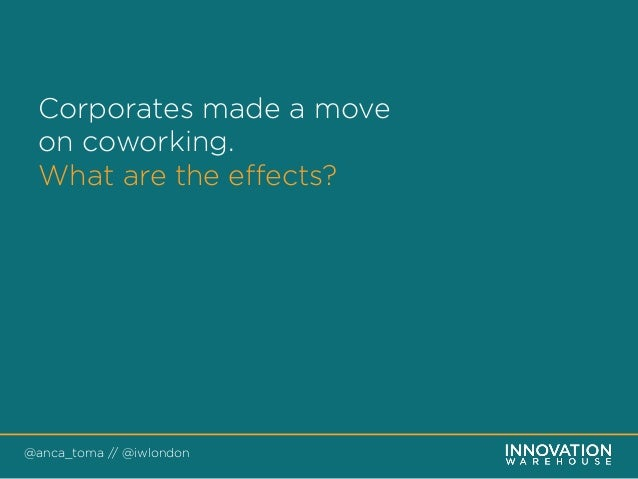 @anca_toma // @iwlondon Corporates made a move on coworking. What are the effects?