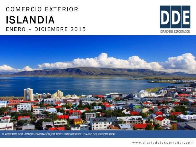 COMERCIO EXTERIOR ISLANDIA ENERO – DIC IEMBRE 2015 w w w . d i a r i o d e l e x p o r t a d o r . c o m ELABORADO POR VÍC...
