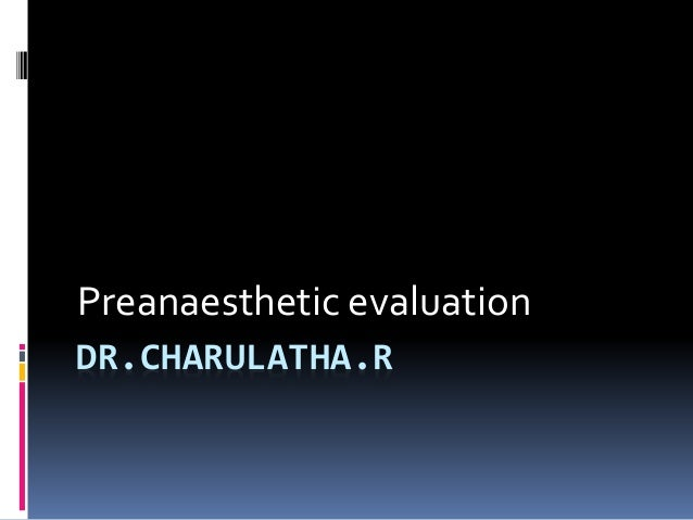 DR.CHARULATHA.R Preanaesthetic evaluation