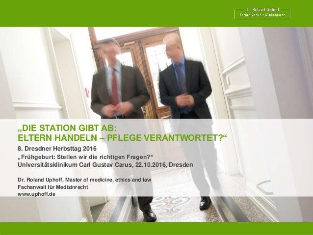 """""""DIE STATION GIBT AB: ELTERN HANDELN – PFLEGE VERANTWORTET?"""" 8. Dresdner Herbsttag 2016 """"Frühgeburt: Stellen wir die richt..."""