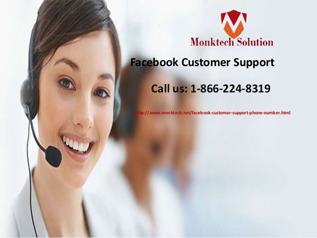 Facebook Customer Support Call us: 1-866-224-8319 http://www.monktech.net/facebook-customer-support-phone-number.html