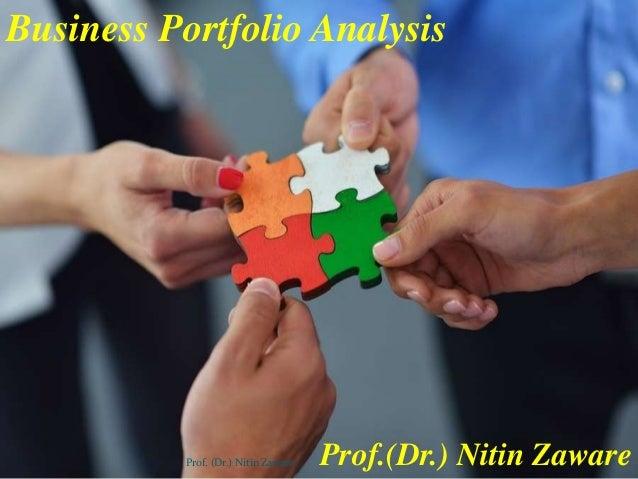 Business Portfolio Analysis Prof.(Dr.) Nitin Zaware1Prof. (Dr.) Nitin Zaware