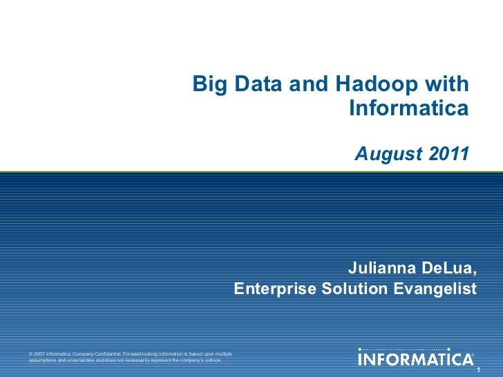 Big Data and Hadoop with Informatica August 2011 Julianna DeLua, Enterprise Solution Evangelist