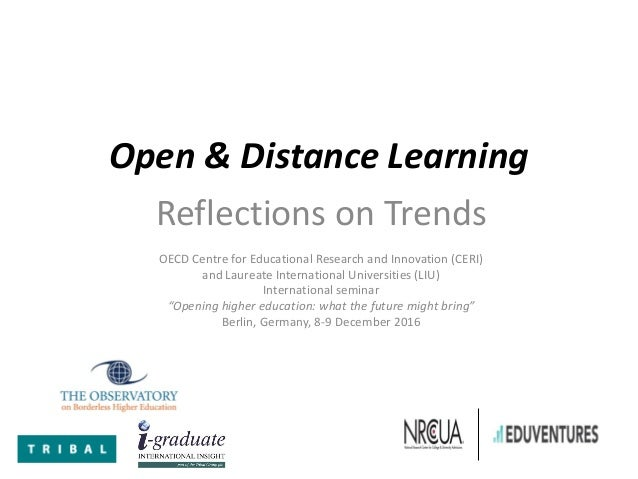 Open & Distance Learning Reflections on Trends OECD Centre for Educational Research and Innovation (CERI) and Laureate Int...