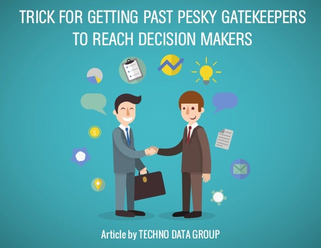 Article by TECHNO DATA GROUP TRICK FOR GETTING PAST PESKY GATEKEEPERS TO REACH DECISION MAKERS $