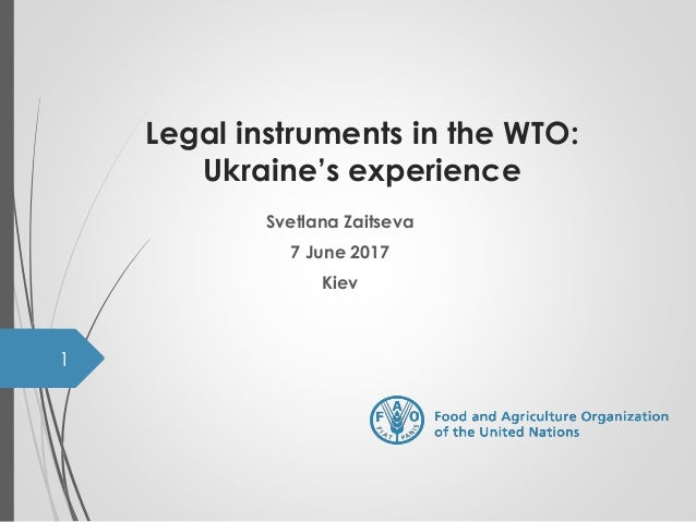 Legal instruments in the WTO: Ukraine's experience Svetlana Zaitseva 7 June 2017 Kiev 1