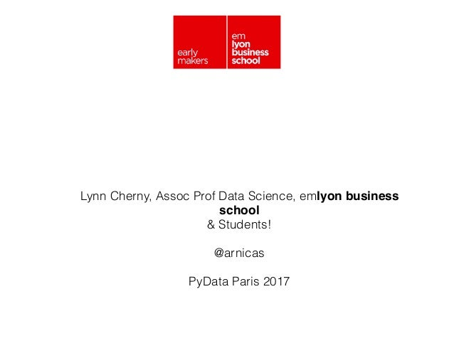 Lynn Cherny, Assoc Prof Data Science, emlyon business school & Students! @arnicas PyData Paris 2017