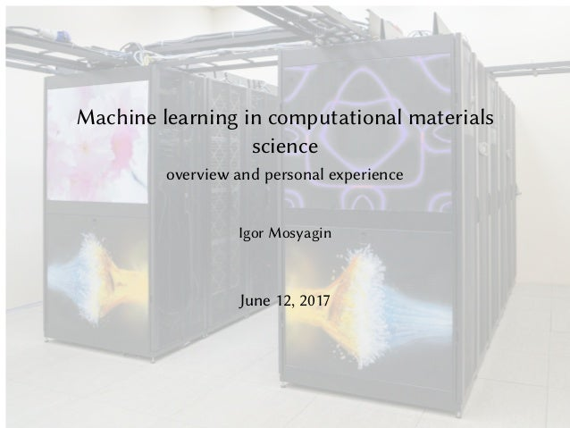 Machine learning in computational materials science overview and personal experience Igor Mosyagin June 12, 2017