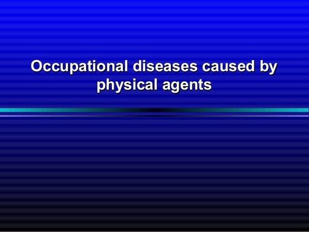 Occupational diseases caused byOccupational diseases caused by physical agentsphysical agents