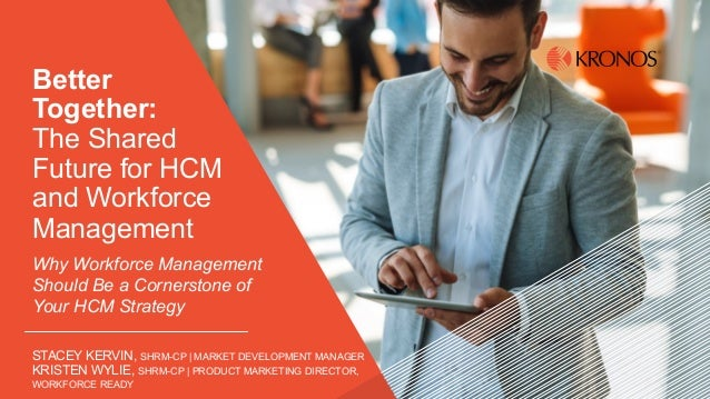 BETTER TOGETHER: THE SHARED FUTURE FOR HCM AND WORKFORCE