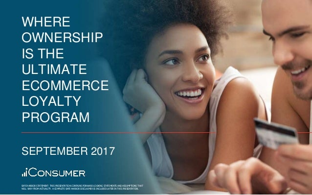 1 11 WHERE OWNERSHIP IS THE ULTIMATE ECOMMERCE LOYALTY PROGRAM SEPTEMBER 2017 SAFE HARBOR STATEMENT: THIS PRESENTATION CON...
