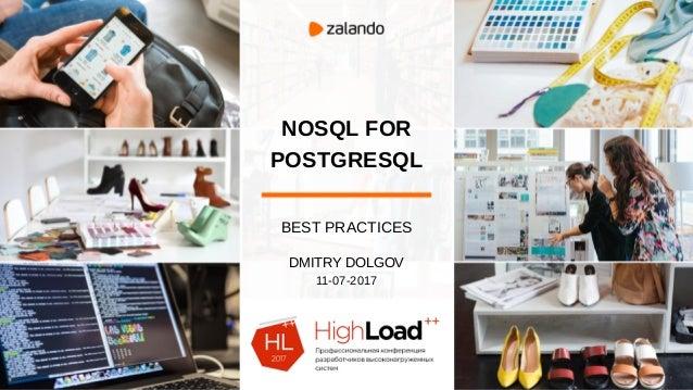 NOSQL FOR POSTGRESQL BEST PRACTICES DMITRY DOLGOV 11-07-2017