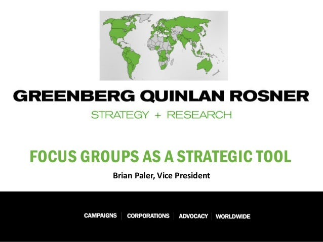 FOCUS GROUPS AS A STRATEGIC TOOL Brian Paler, Vice President