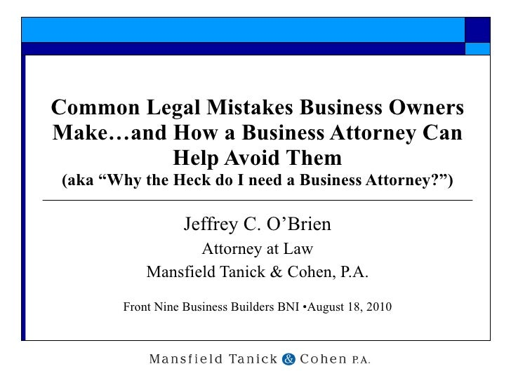 "Common Legal Mistakes Business Owners Make…and How a Business Attorney Can Help Avoid Them (aka ""Why the Heck do I need a ..."