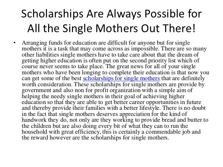 Scholarships Are Always Possible for All the Single Mothers Out There!<br />Arranging funds for education are difficult fo...