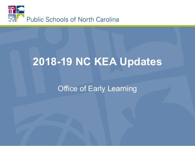 2018-19 NC KEA Updates Office of Early Learning